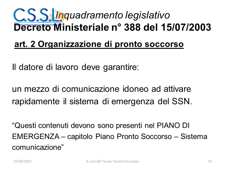 Inquadramento legislativo Decreto Ministeriale n° 388 del 15/07/2003 art. 2 Organizzazione di pronto soccorso Il datore di lavoro deve garantire: un m