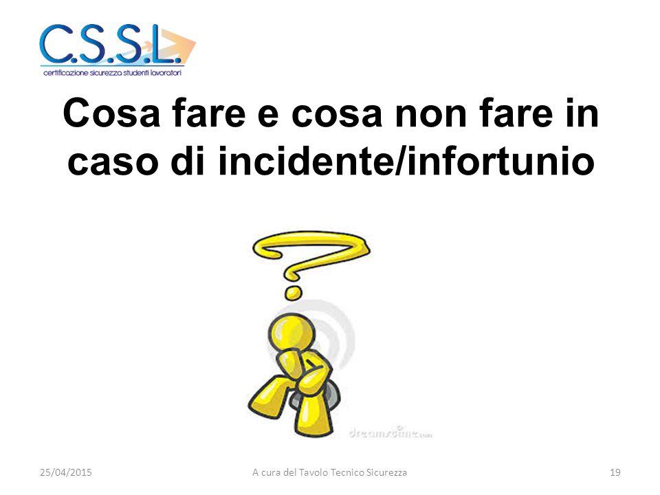 Cosa fare e cosa non fare in caso di incidente/infortunio 25/04/201519A cura del Tavolo Tecnico Sicurezza