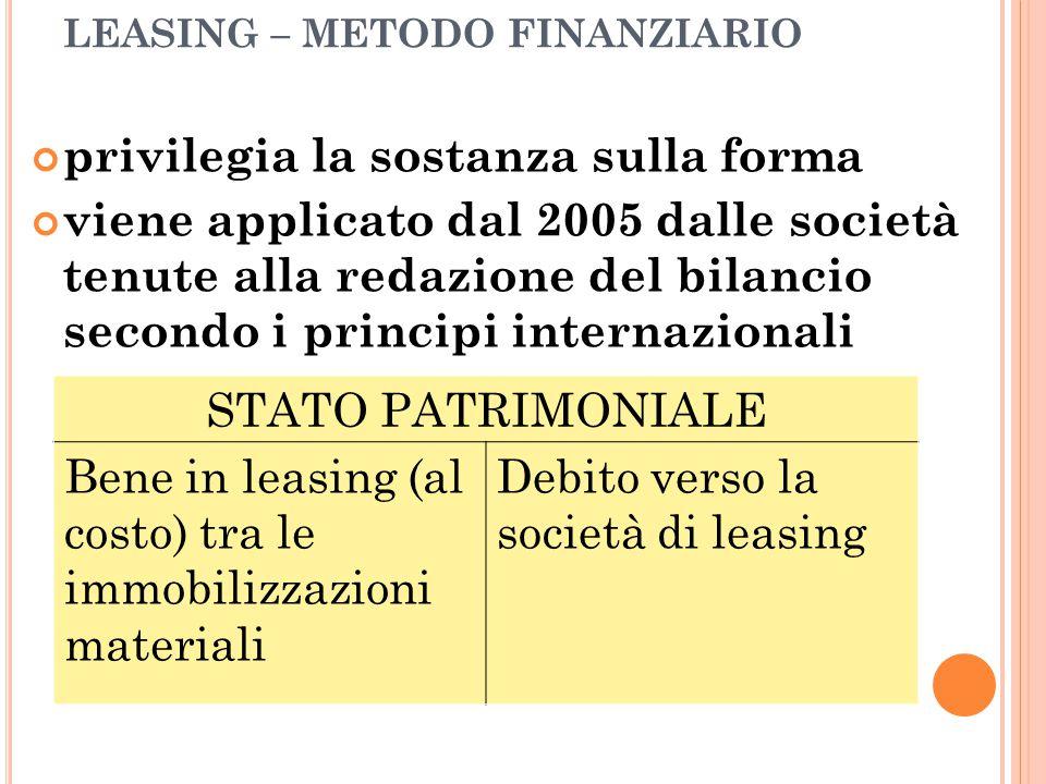 LEASING – METODO FINANZIARIO privilegia la sostanza sulla forma viene applicato dal 2005 dalle società tenute alla redazione del bilancio secondo i pr