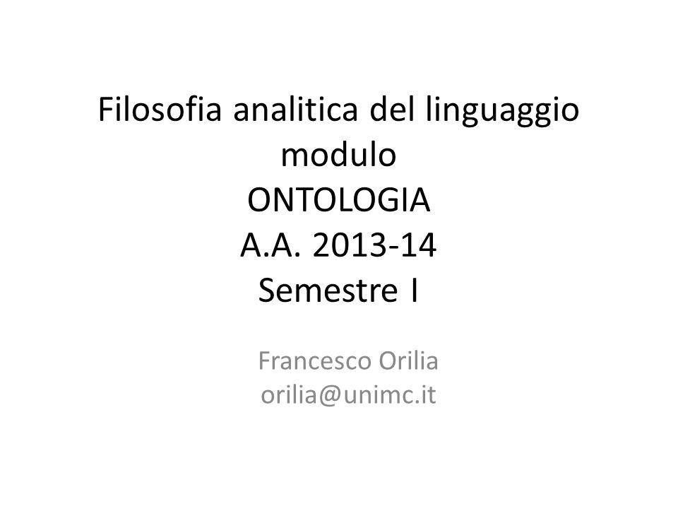 Filosofia analitica del linguaggio modulo ONTOLOGIA A.A. 2013-14 Semestre I Francesco Orilia orilia@unimc.it