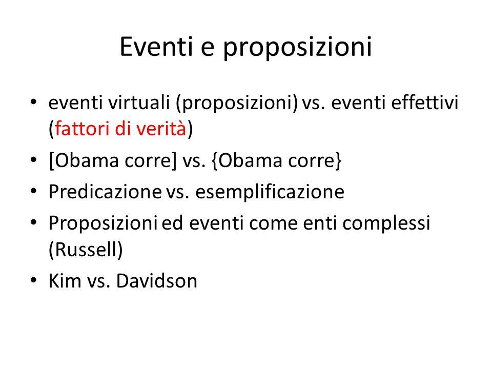 Eventi e proposizioni eventi virtuali (proposizioni) vs. eventi effettivi (fattori di verità) [Obama corre] vs. {Obama corre} Predicazione vs. esempli