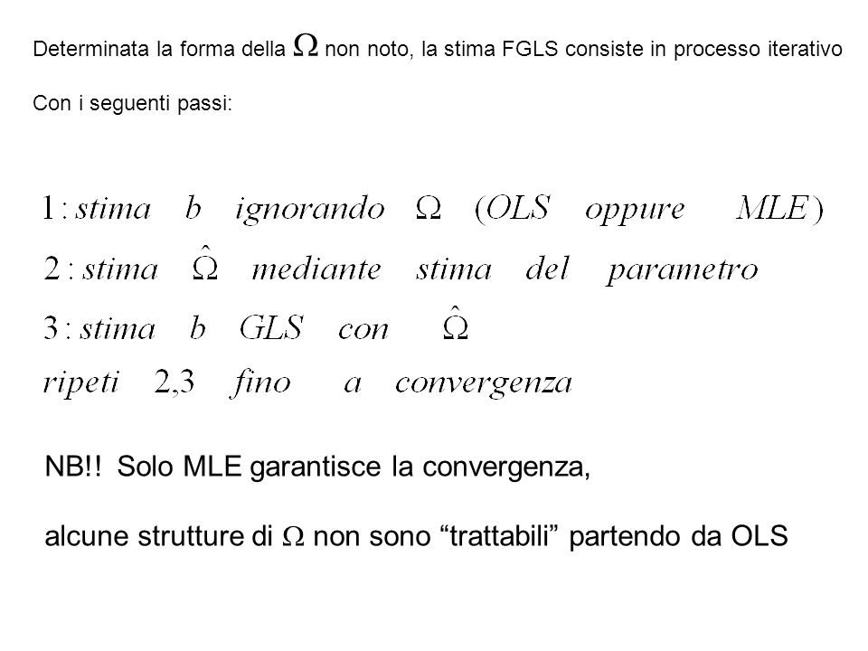 Determinata la forma della  non noto, la stima FGLS consiste in processo iterativo Con i seguenti passi: NB!.