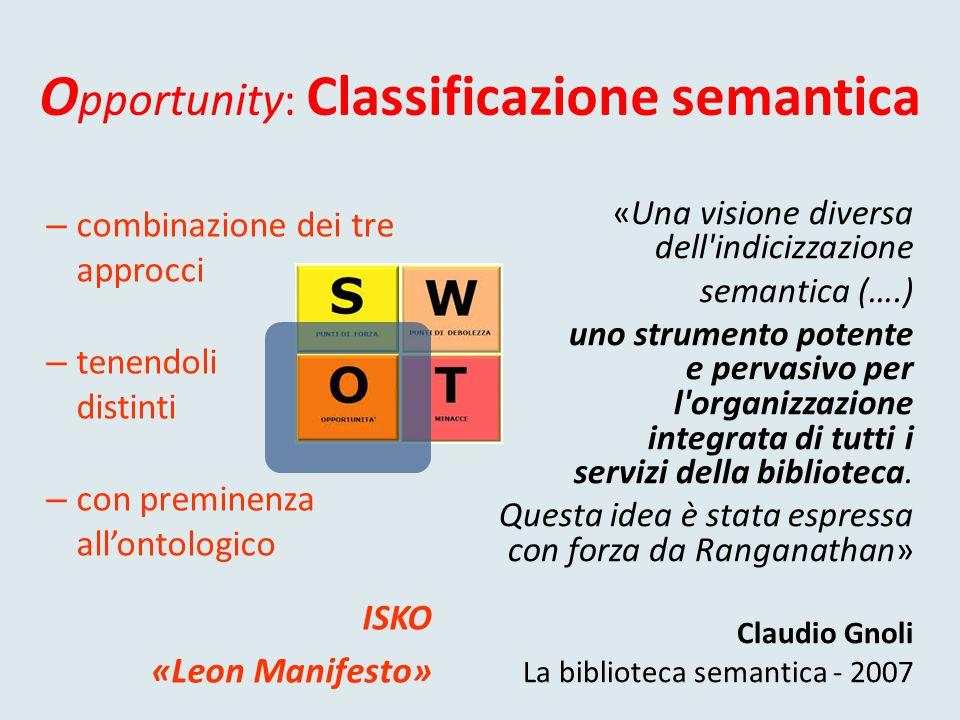 O pportunity: Classificazione semantica «Una visione diversa dell indicizzazione semantica (….) uno strumento potente e pervasivo per l organizzazione integrata di tutti i servizi della biblioteca.