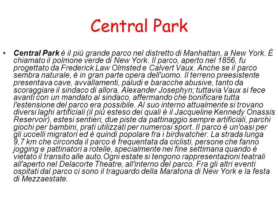 Central Park Central Park è il più grande parco nel distretto di Manhattan, a New York. È chiamato il polmone verde di New York. Il parco, aperto nel