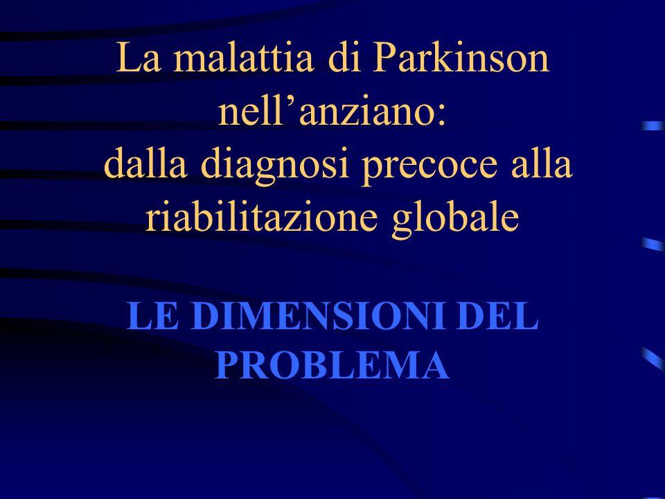 La malattia di Parkinson nell'anziano: dalla diagnosi precoce alla riabilitazione globale LE DIMENSIONI DEL PROBLEMA