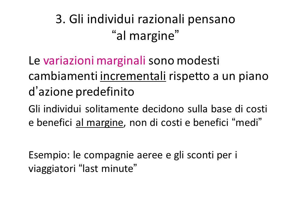 """3. Gli individui razionali pensano """" al margine """" Le variazioni marginali sono modesti cambiamenti incrementali rispetto a un piano d ' azione predefi"""