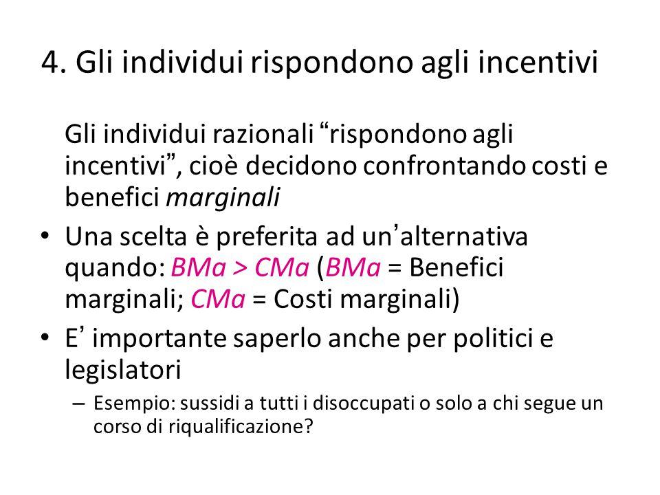 """4. Gli individui rispondono agli incentivi Gli individui razionali """" rispondono agli incentivi """", cioè decidono confrontando costi e benefici marginal"""