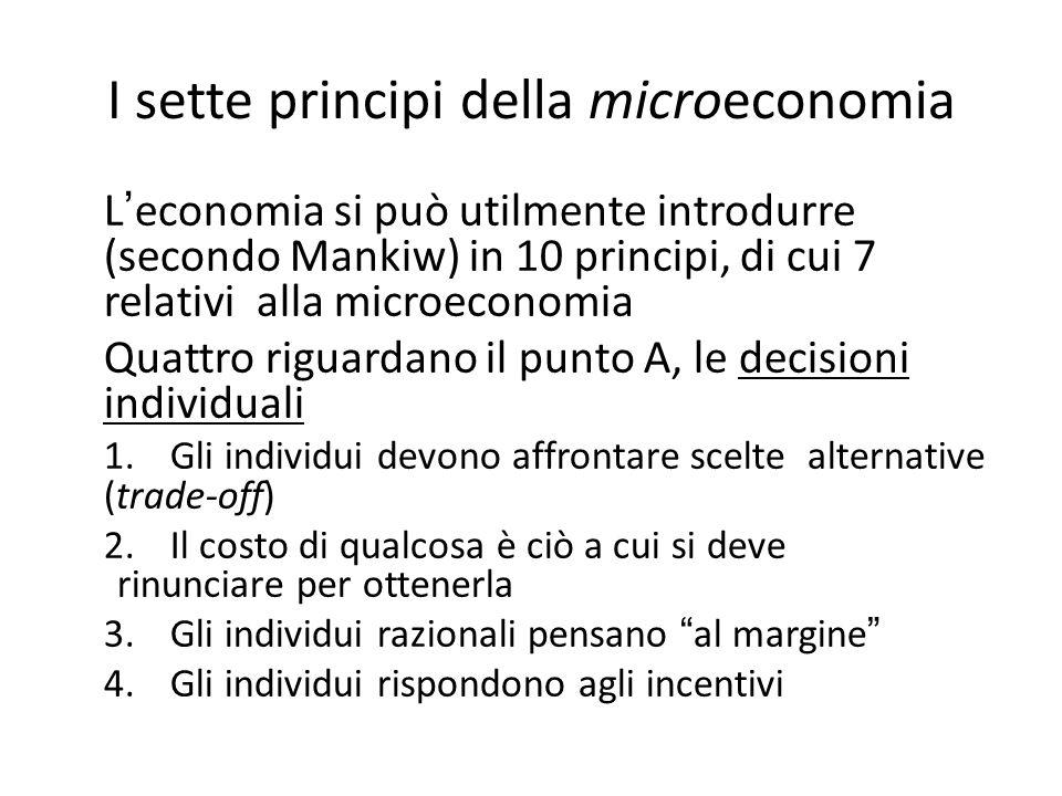 I sette principi della microeconomia L ' economia si può utilmente introdurre (secondo Mankiw) in 10 principi, di cui 7 relativi alla microeconomia Qu