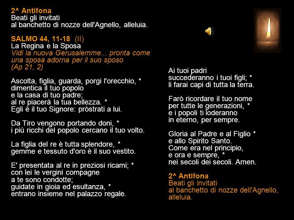 2^ Antifona Beati gli invitati al banchetto di nozze dell Agnello, alleluia.