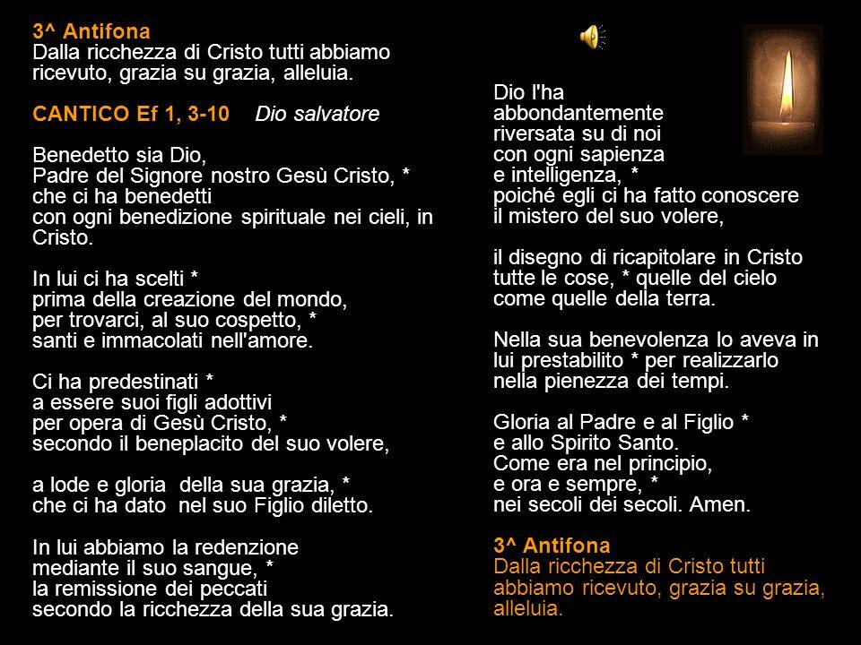 3^ Antifona Dalla ricchezza di Cristo tutti abbiamo ricevuto, grazia su grazia, alleluia.