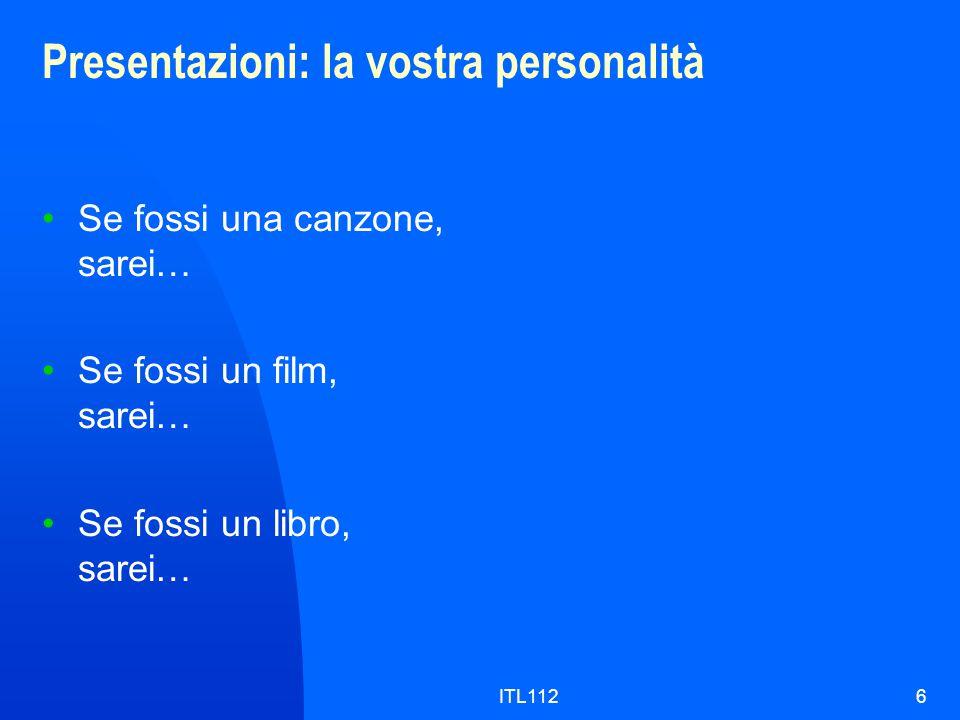 ITL1126 Presentazioni: la vostra personalità Se fossi una canzone, sarei… Se fossi un film, sarei… Se fossi un libro, sarei…