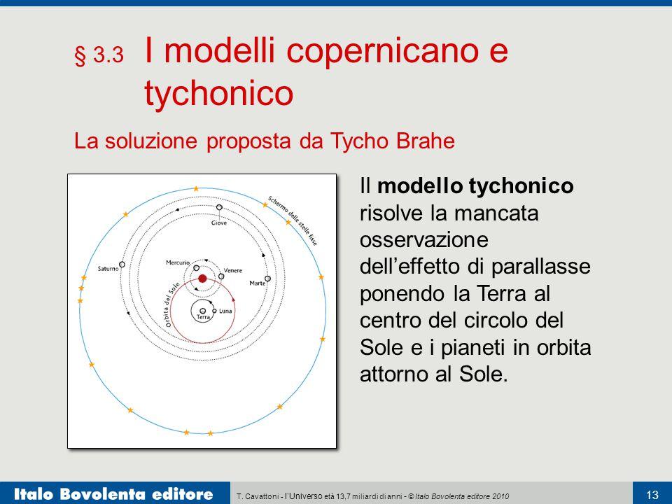 T. Cavattoni - l'Universo età 13,7 miliardi di anni - © Italo Bovolenta editore 2010 13 § 3.3 I modelli copernicano e tychonico La soluzione proposta