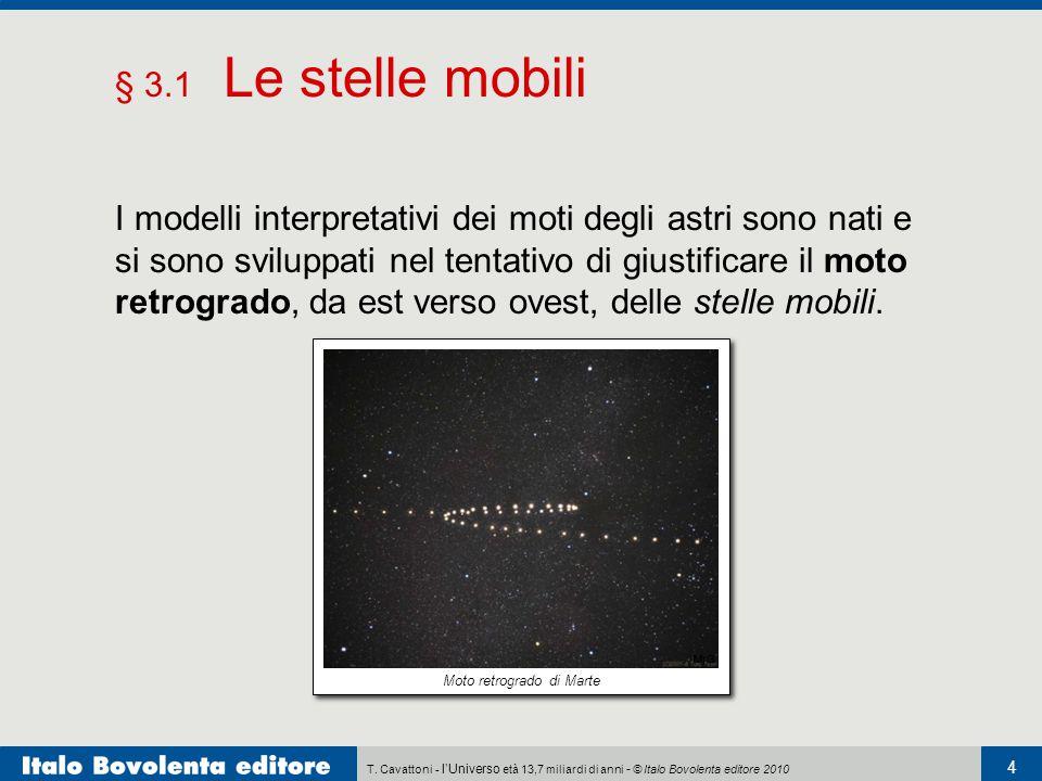 T. Cavattoni - l'Universo età 13,7 miliardi di anni - © Italo Bovolenta editore 2010 4 § 3.1 Le stelle mobili I modelli interpretativi dei moti degli