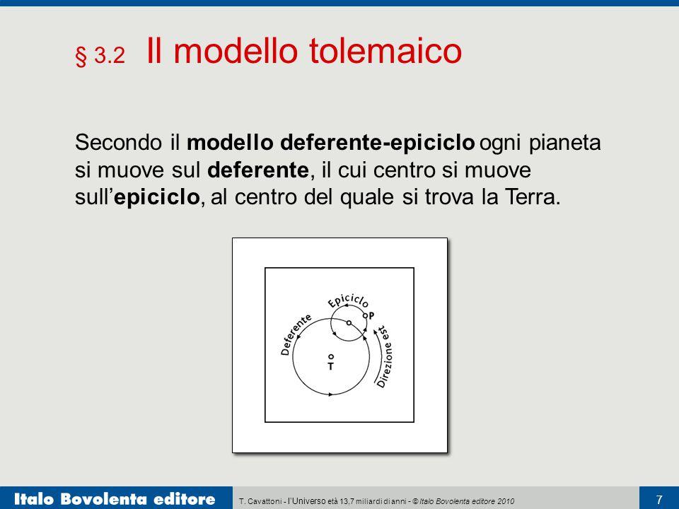 T. Cavattoni - l'Universo età 13,7 miliardi di anni - © Italo Bovolenta editore 2010 7 § 3.2 Il modello tolemaico Secondo il modello deferente-epicicl