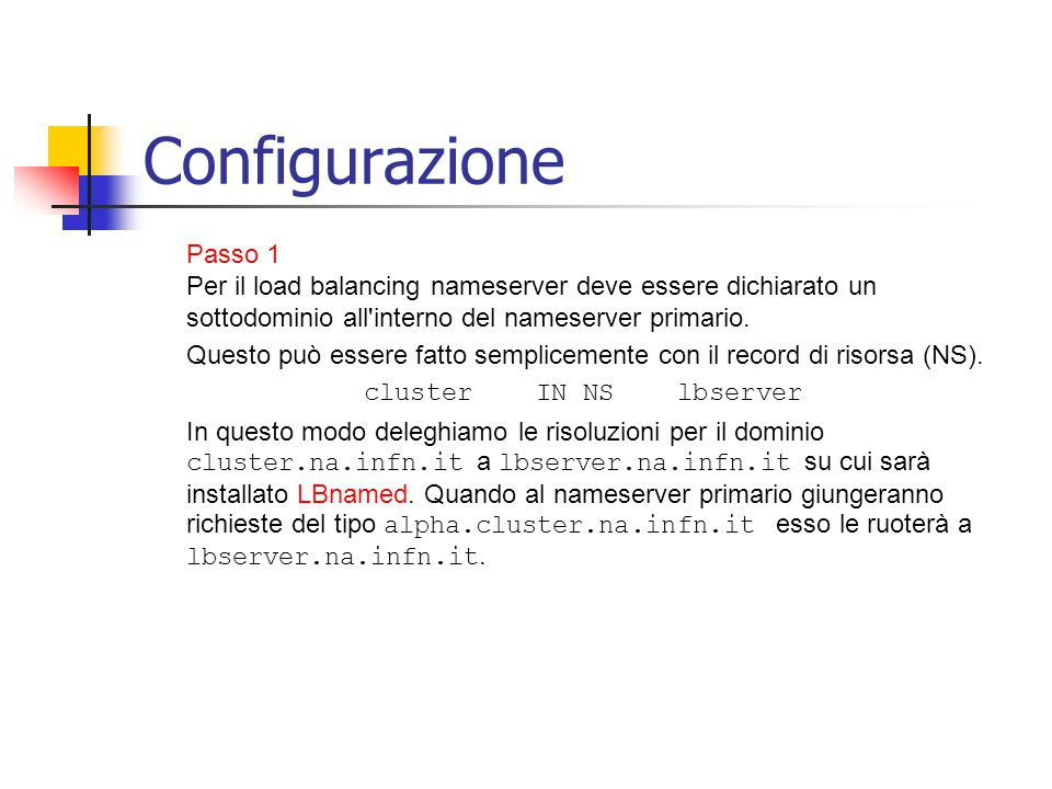 Configurazione Passo 1 Per il load balancing nameserver deve essere dichiarato un sottodominio all interno del nameserver primario.