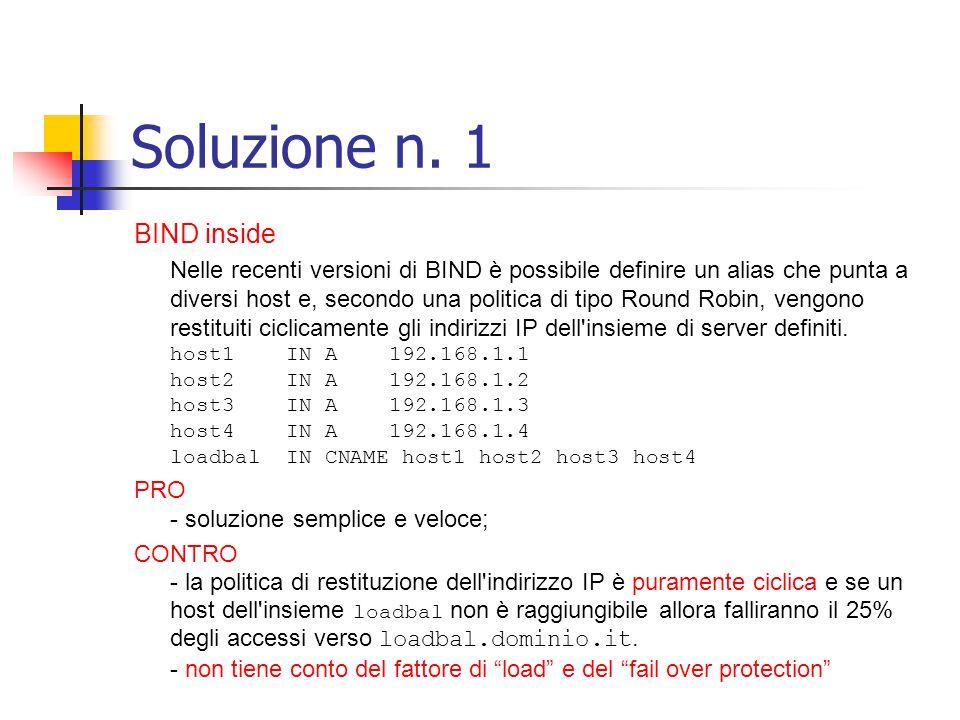 Soluzione n. 1 BIND inside Nelle recenti versioni di BIND è possibile definire un alias che punta a diversi host e, secondo una politica di tipo Round