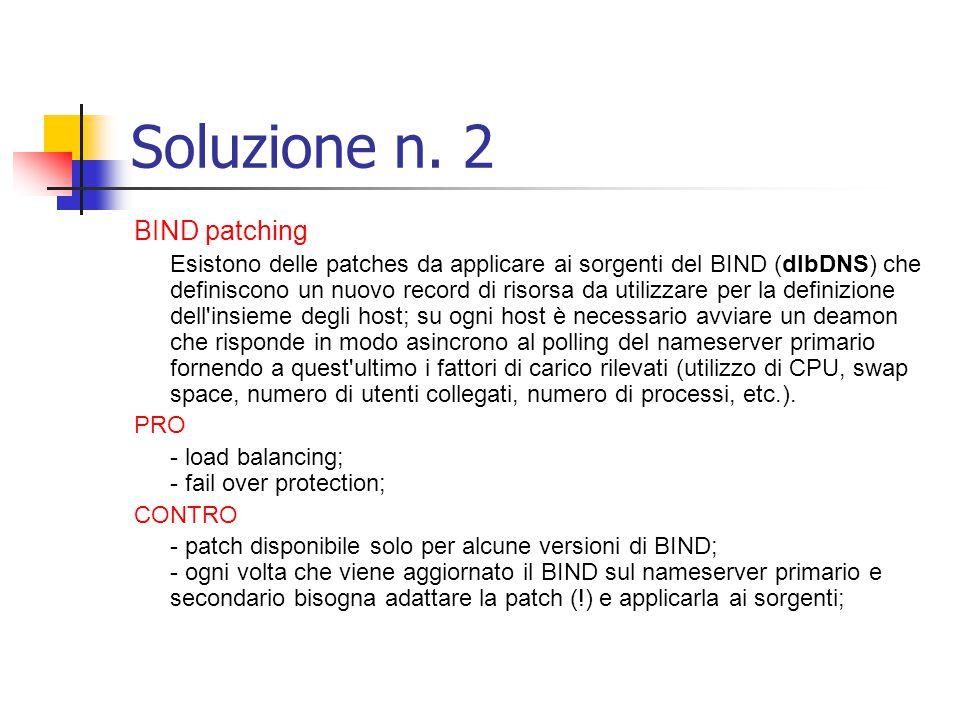 Soluzione n. 2 BIND patching Esistono delle patches da applicare ai sorgenti del BIND (dlbDNS) che definiscono un nuovo record di risorsa da utilizzar