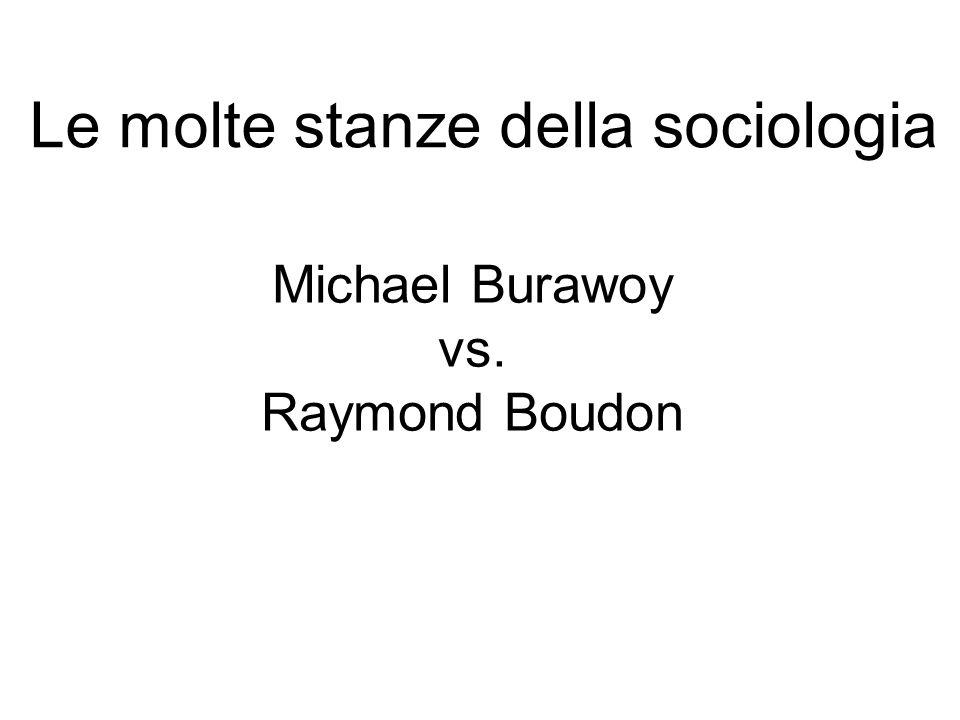 Michael Burawoy vs. Raymond Boudon Le molte stanze della sociologia
