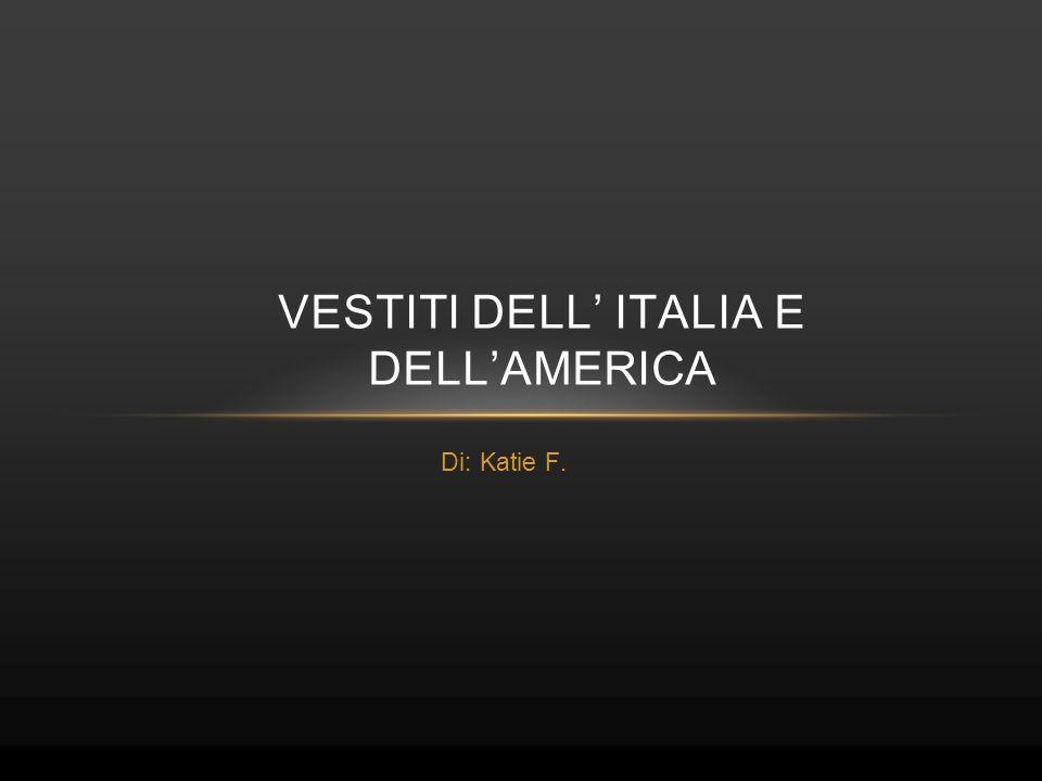 Di: Katie F. VESTITI DELL' ITALIA E DELL'AMERICA