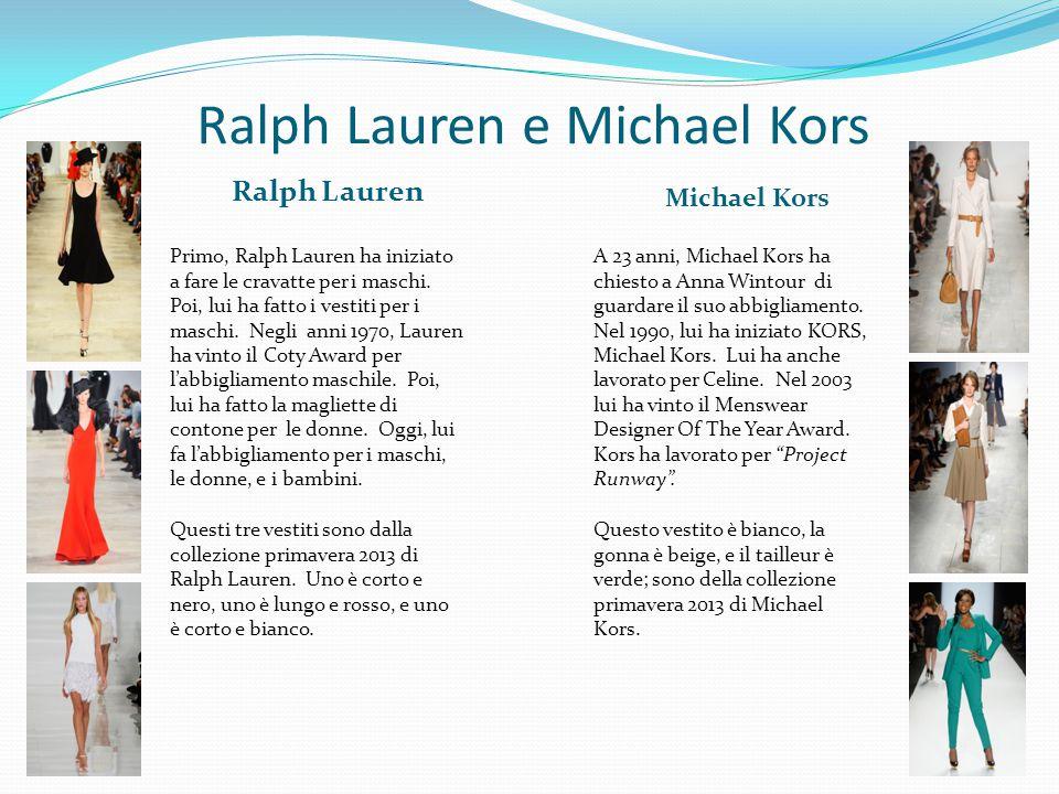 Ralph Lauren e Michael Kors Ralph Lauren Primo, Ralph Lauren ha iniziato a fare le cravatte per i maschi. Poi, lui ha fatto i vestiti per i maschi. Ne