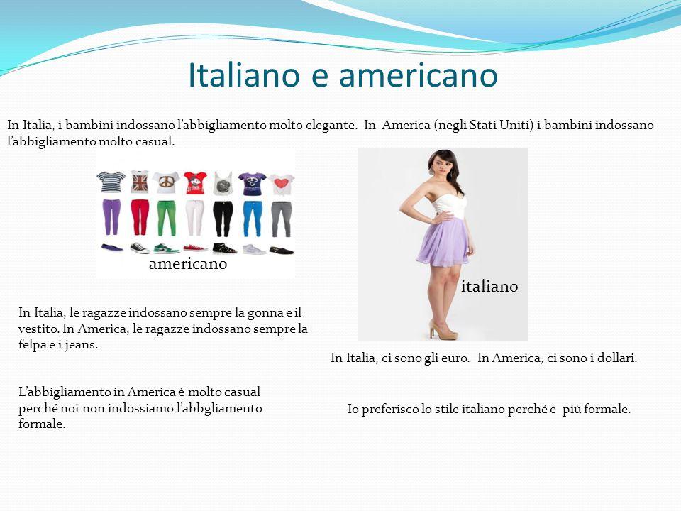 Italiano e americano In Italia, i bambini indossano l'abbigliamento molto elegante. In America (negli Stati Uniti) i bambini indossano l'abbigliamento