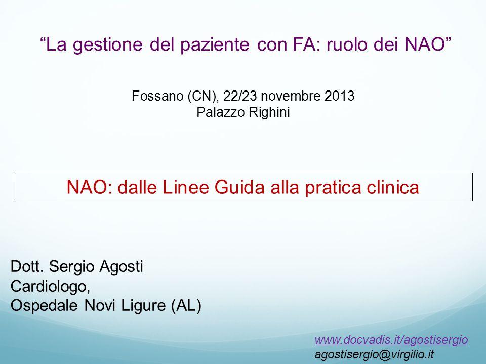 La gestione del paziente con FA: ruolo dei NAO Fossano (CN), 22/23 novembre 2013 Palazzo Righini www.docvadis.it/agostisergio agostisergio@virgilio.it NAO: dalle Linee Guida alla pratica clinica Dott.