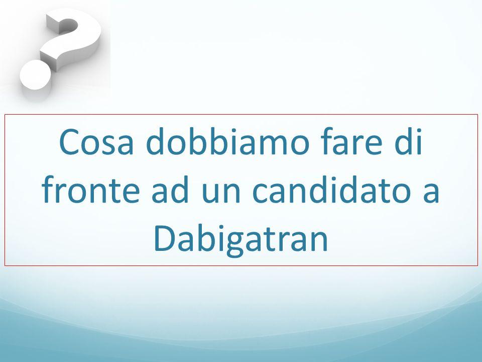 Cosa dobbiamo fare di fronte ad un candidato a Dabigatran