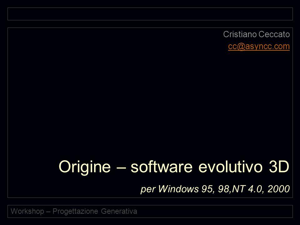 Workshop – Progettazione Generativa Origine Evoluzione di superfici Bézier Riproduzione assessuale (1 solo genitore) Riproduzione sessuale (2 genitori) L'utente è Dio Controllo dei parametri evolutivi Frequenza delle mutazioni Magnitudine delle mutazioni Le superfici possono essere esportate in AutoCAD con il formato DXF