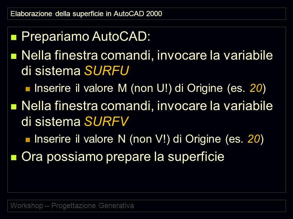 Elaborazione della superficie in AutoCAD 2000 Prepariamo AutoCAD: Nella finestra comandi, invocare la variabile di sistema SURFU Inserire il valore M (non U!) di Origine (es.