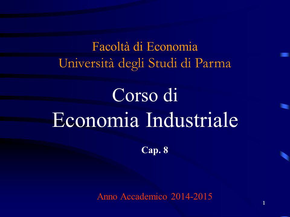 1 Facoltà di Economia U niversità degli Studi di Parma Corso di Economia Industriale Cap. 8 Anno Accademico 2014-2015