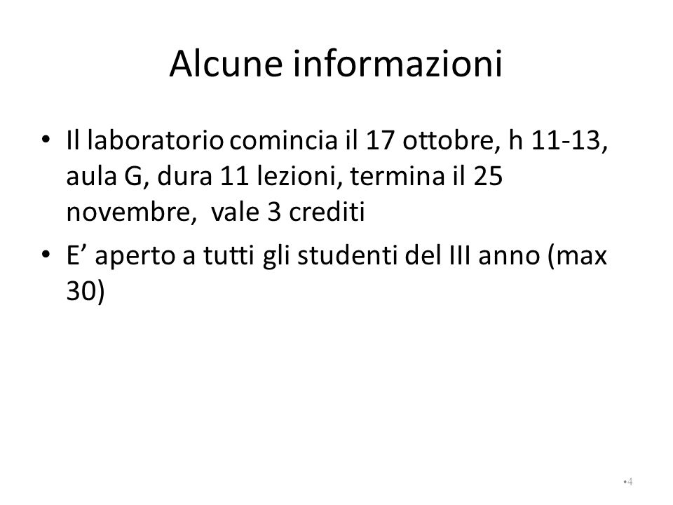 Alcune informazioni Il laboratorio comincia il 17 ottobre, h 11-13, aula G, dura 11 lezioni, termina il 25 novembre, vale 3 crediti E' aperto a tutti