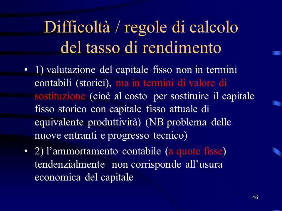 46 Difficoltà / regole di calcolo del tasso di rendimento 1) valutazione del capitale fisso non in termini contabili (storici), ma in termini di valor