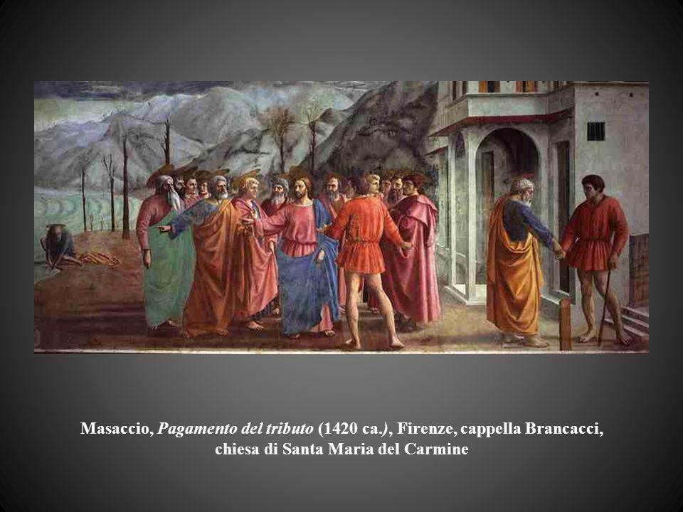 Masaccio, Pagamento del tributo (1420 ca.), Firenze, cappella Brancacci, chiesa di Santa Maria del Carmine