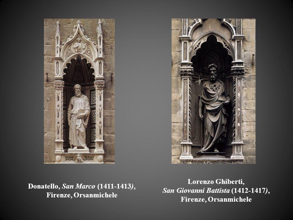 Donatello, San Marco (1411-1413), Firenze, Orsanmichele Lorenzo Ghiberti, San Giovanni Battista (1412-1417), Firenze, Orsanmichele