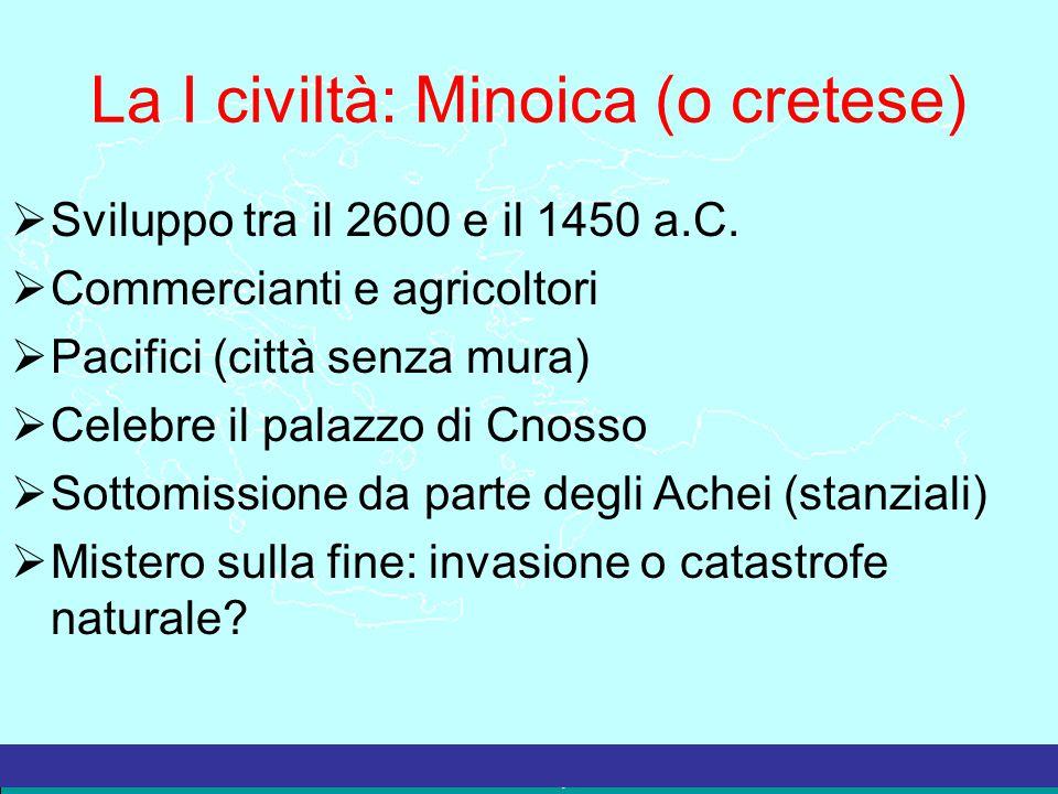 La Grecia Antica – a cura del prof. Marco Migliardi La I civiltà: Minoica (o cretese)  Sviluppo tra il 2600 e il 1450 a.C.  Commercianti e agricolto
