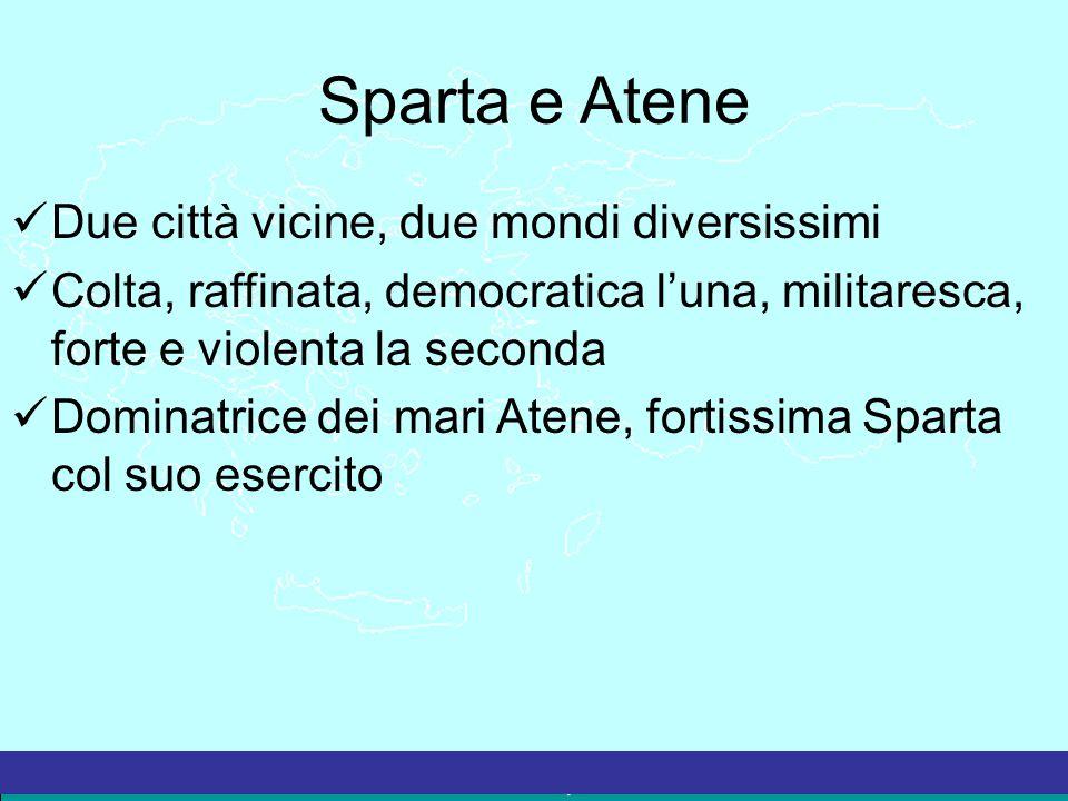 La Grecia Antica – a cura del prof. Marco Migliardi Sparta e Atene Due città vicine, due mondi diversissimi Colta, raffinata, democratica l'una, milit
