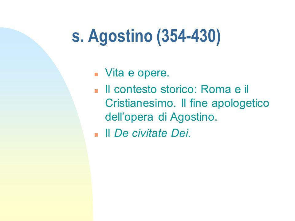 s. Agostino (354-430) n Vita e opere. n Il contesto storico: Roma e il Cristianesimo. Il fine apologetico dell'opera di Agostino. n Il De civitate Dei