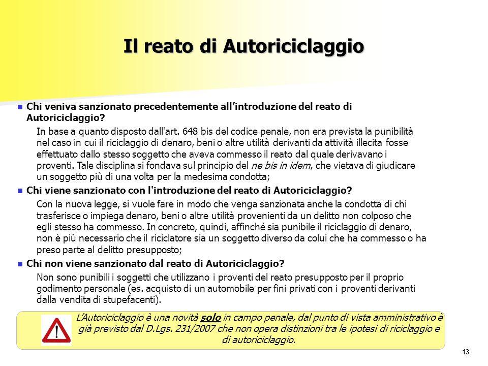 13 Il reato di Autoriciclaggio Chi veniva sanzionato precedentemente all'introduzione del reato di Autoriciclaggio? In base a quanto disposto dall'art