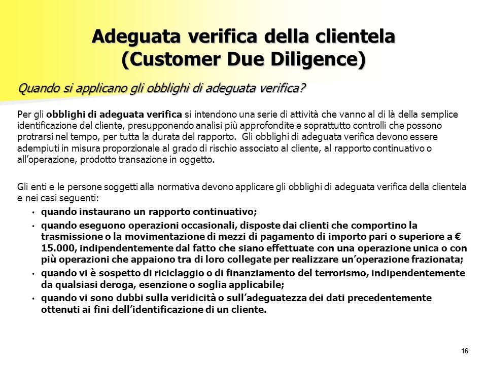 16 Adeguata verifica della clientela (Customer Due Diligence) Per gli obblighi di adeguata verifica si intendono una serie di attività che vanno al di