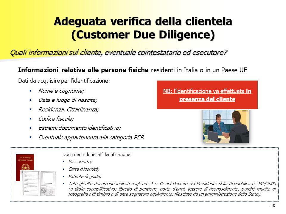 18 Adeguata verifica della clientela (Customer Due Diligence) Quali informazioni sul cliente, eventuale cointestatario ed esecutore? Informazioni rela