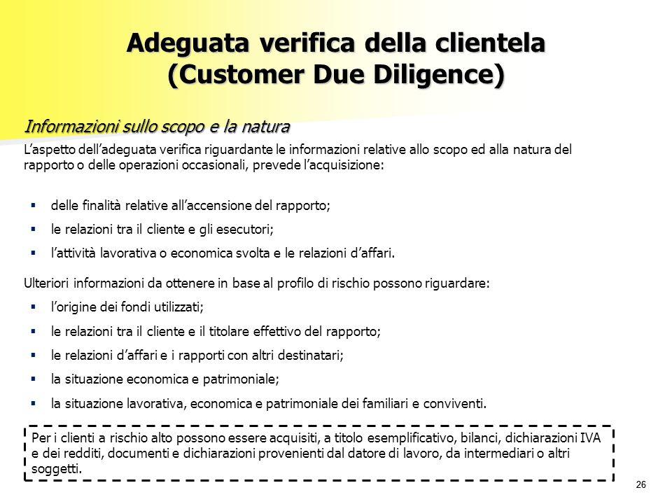 26 Adeguata verifica della clientela (Customer Due Diligence) L'aspetto dell'adeguata verifica riguardante le informazioni relative allo scopo ed alla