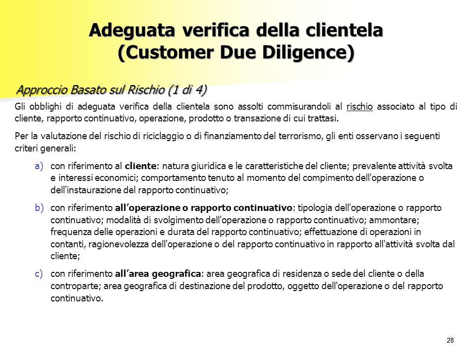 28 Gli obblighi di adeguata verifica della clientela sono assolti commisurandoli al rischio associato al tipo di cliente, rapporto continuativo, opera