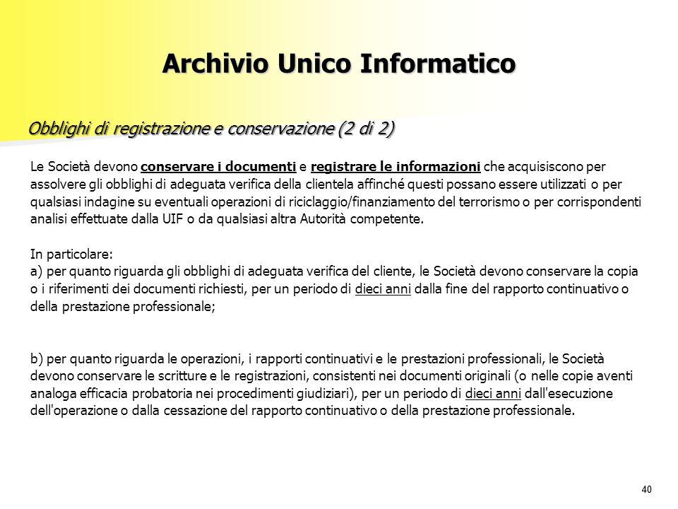 40 Le Società devono conservare i documenti e registrare le informazioni che acquisiscono per assolvere gli obblighi di adeguata verifica della client