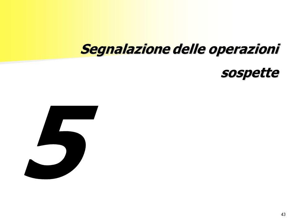 43 Segnalazione delle operazioni sospette 5