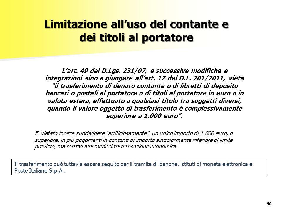 50 Limitazione all'uso del contante e dei titoli al portatore L'art. 49 del D.Lgs. 231/07, e successive modifiche e integrazioni sino a giungere all'a