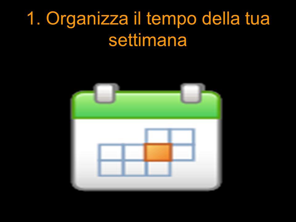 1. Organizza il tempo della tua settimana