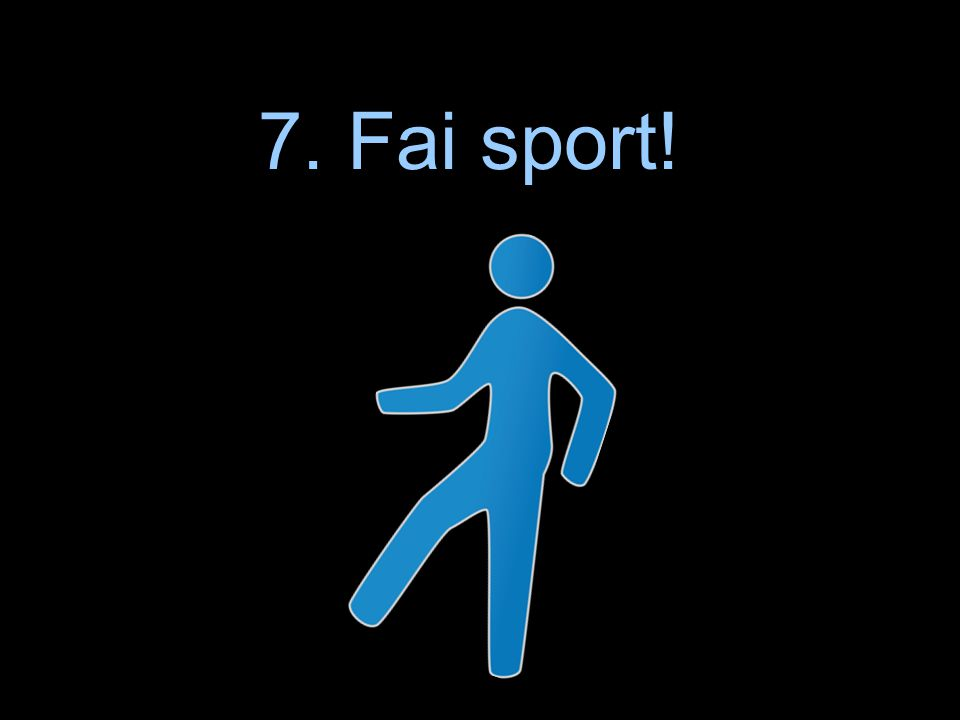 7. Fai sport 7. Fai sport!