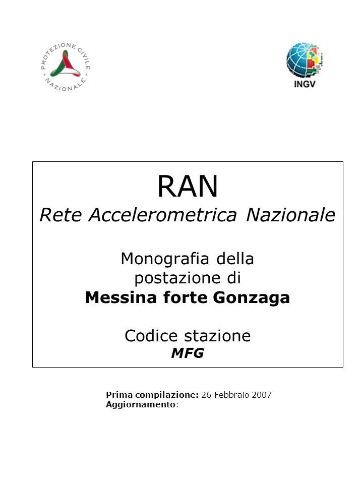 RAN Rete Accelerometrica Nazionale Monografia della postazione di Messina forte Gonzaga Codice stazione MFG Prima compilazione: 26 Febbraio 2007 Aggiornamento: