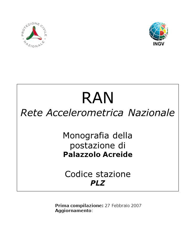 RAN Rete Accelerometrica Nazionale Monografia della postazione di Palazzolo Acreide Codice stazione PLZ Prima compilazione: 27 Febbraio 2007 Aggiornam