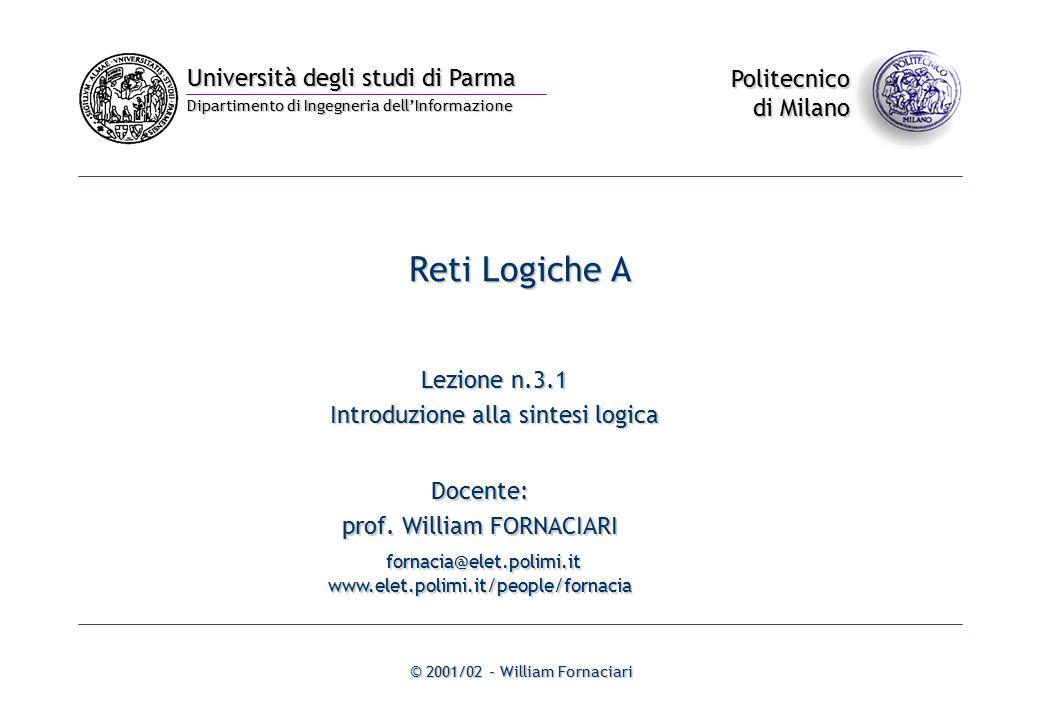 Università degli studi di Parma Dipartimento di Ingegneria dell'Informazione Politecnico di Milano © 2001/02 - William Fornaciari Reti Logiche A Docente: prof.